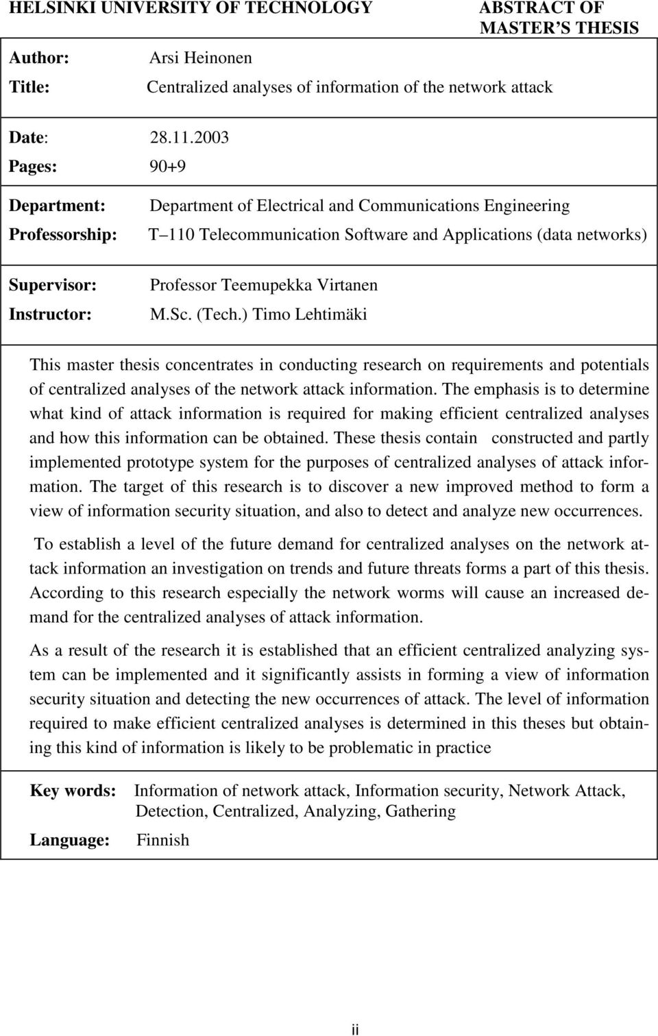 Teemupekka Virtanen M.Sc. (Tech.) Timo Lehtimäki This master thesis concentrates in conducting research on requirements and potentials of centralized analyses of the network attack information.