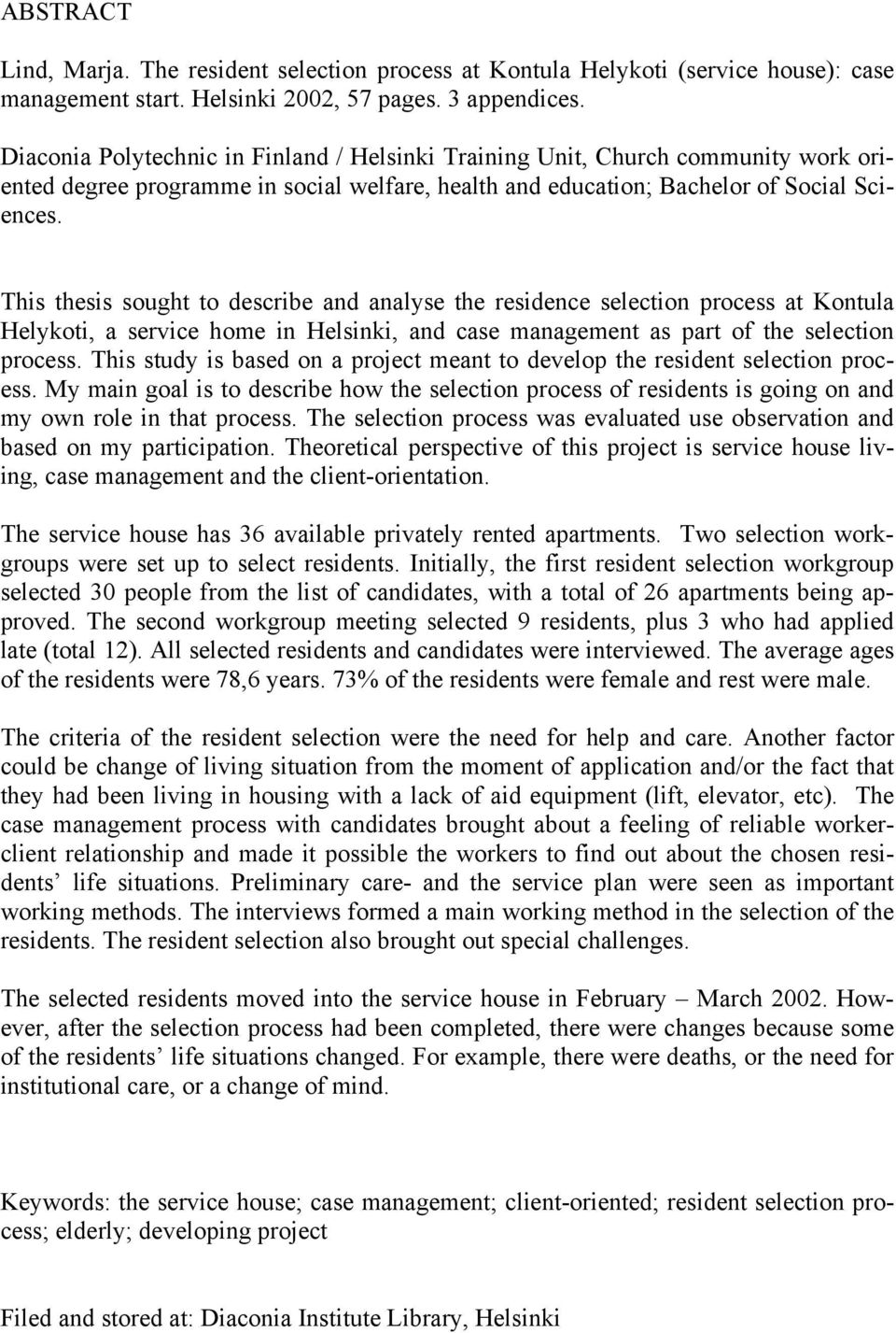 This thesis sought to describe and analyse the residence selection process at Kontula Helykoti, a service home in Helsinki, and case management as part of the selection process.