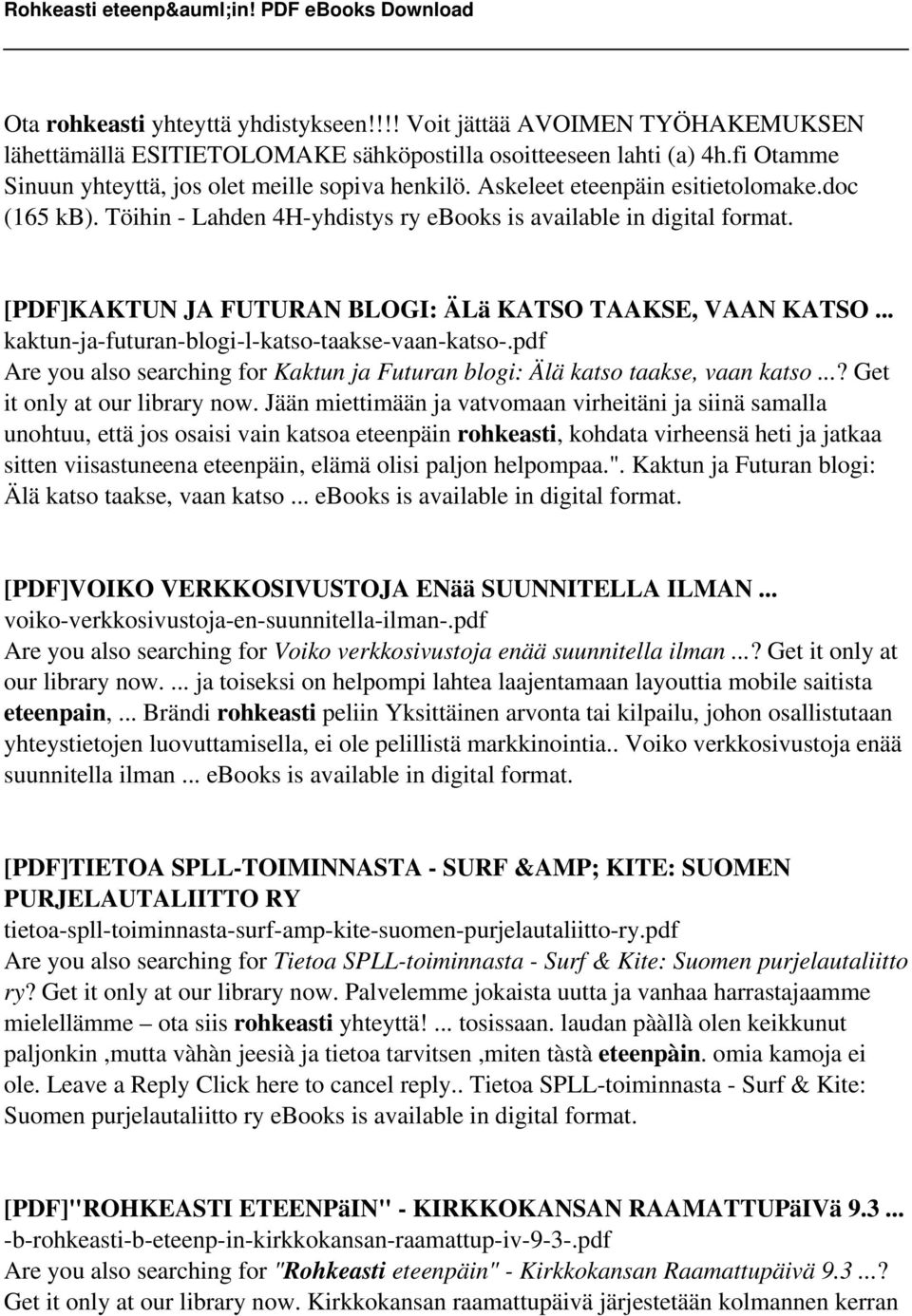 .. kaktun-ja-futuran-blogi-l-katso-taakse-vaan-katso-.pdf Are you also searching for Kaktun ja Futuran blogi: Älä katso taakse, vaan katso...? Get it only at our library now.