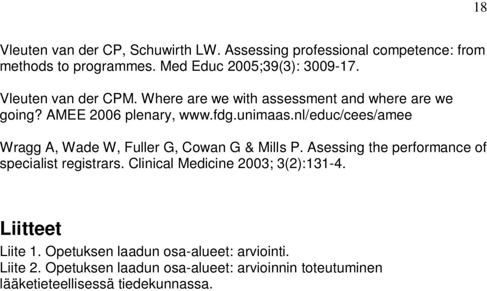 nl/educ/cees/amee Wragg A, Wade W, Fuller G, Cowan G & Mills P. Asessing the performance of specialist registrars.