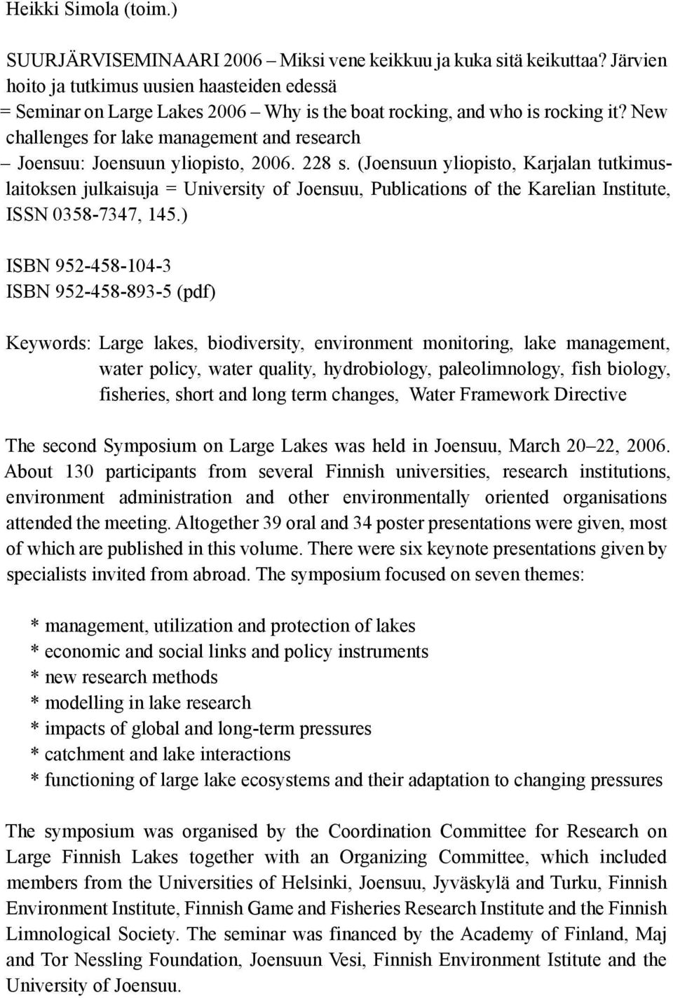 New challenges for lake management and research Joensuu: Joensuun yliopisto, 2006. 228 s.