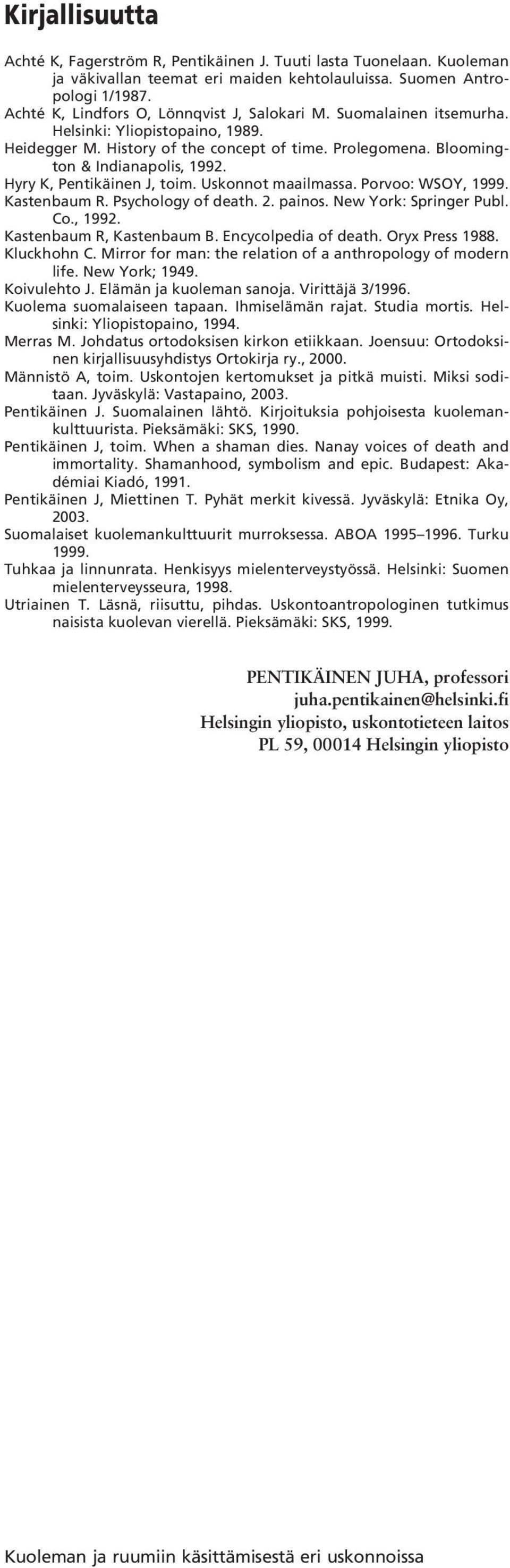 Hyry K, Pentikäinen J, toim. Uskonnot maailmassa. Porvoo: WSOY, 1999. Kastenbaum R. Psychology of death. 2. painos. New York: Springer Publ. Co., 1992. Kastenbaum R, Kastenbaum B.
