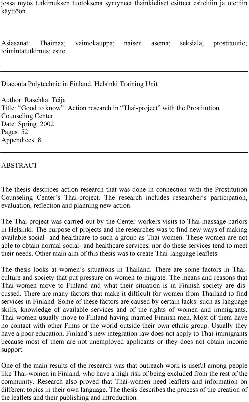 Action research in Thai-project with the Prostitution Counseling Center Date: Spring 2002 Pages: 52 Appendices: 8 ABSTRACT The thesis describes action research that was done in connection with the