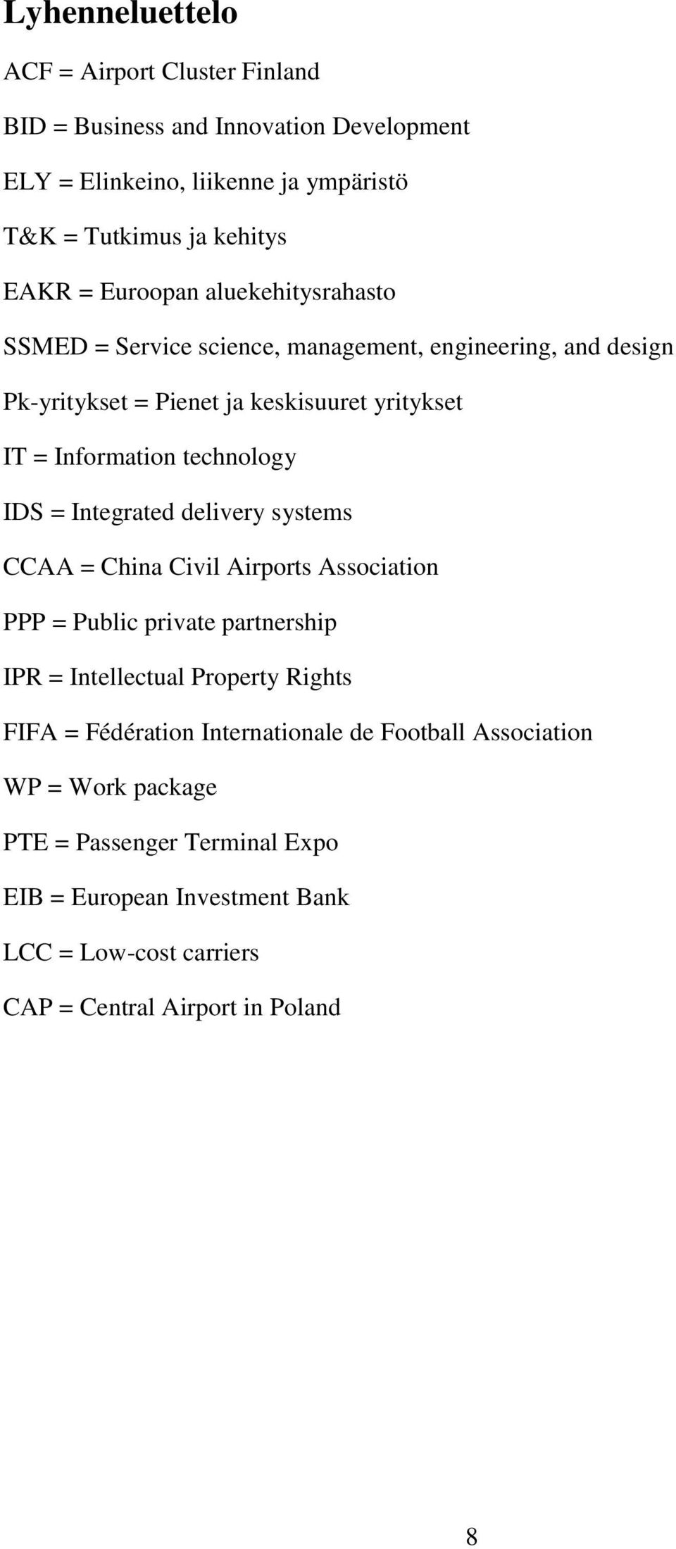 IDS = Integrated delivery systems CCAA = China Civil Airports Association PPP = Public private partnership IPR = Intellectual Property Rights FIFA = Fédération