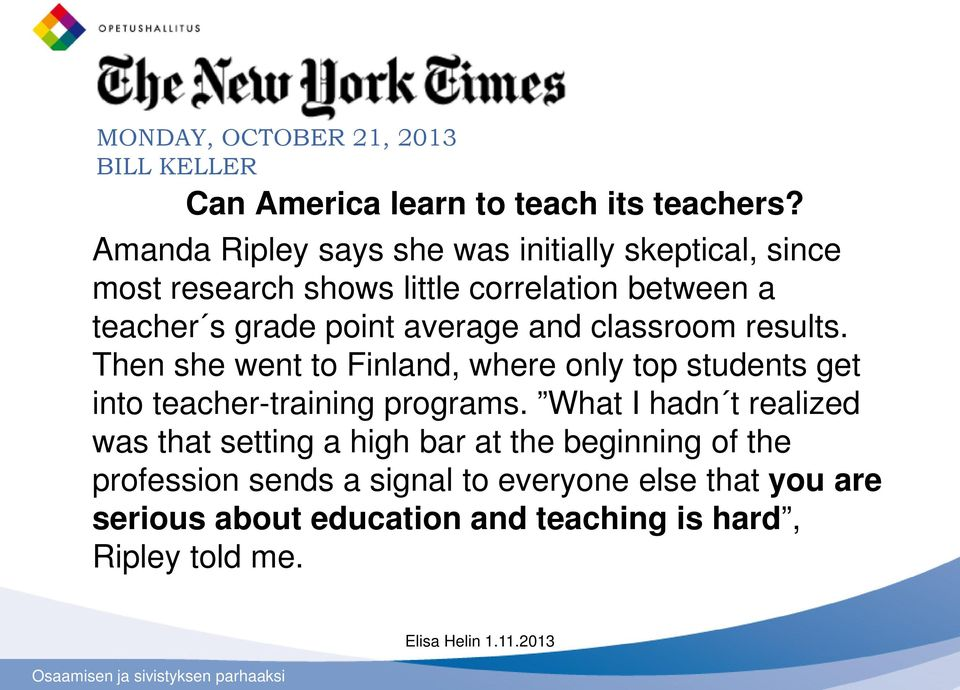 and classroom results. Then she went to Finland, where only top students get into teacher-training programs.
