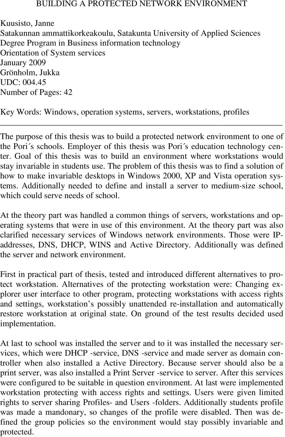 45 Number of Pages: 42 Key Words: Windows, operation systems, servers, workstations, profiles The purpose of this thesis was to build a protected network environment to one of the Pori s schools.