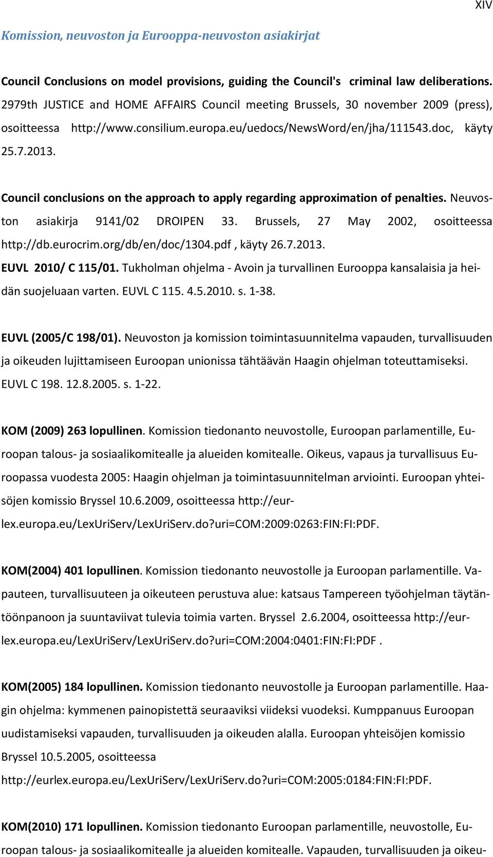 Council conclusions on the approach to apply regarding approximation of penalties. Neuvoston asiakirja 9141/02 DROIPEN 33. Brussels, 27 May 2002, osoitteessa http://db.eurocrim.org/db/en/doc/1304.