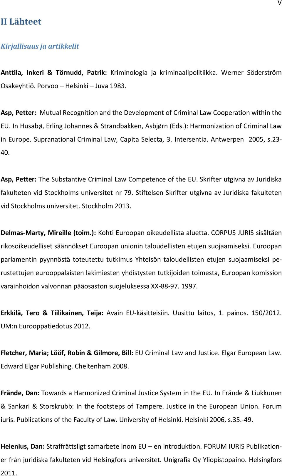Supranational Criminal Law, Capita Selecta, 3. Intersentia. Antwerpen 2005, s.23-40. Asp, Petter: The Substantive Criminal Law Competence of the EU.