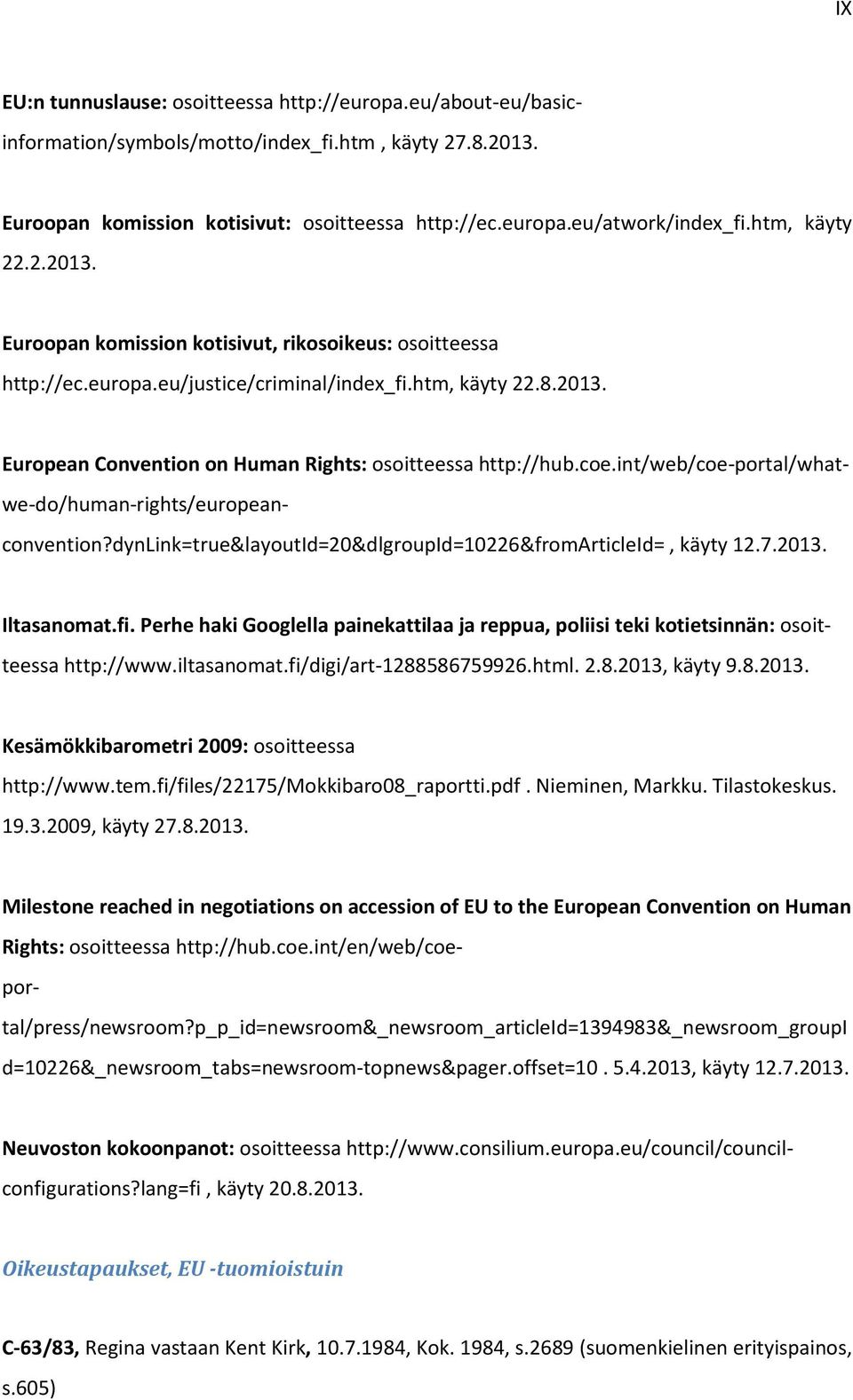 coe.int/web/coe-portal/what- we-do/human-rights/european- convention?dynlink=true&layoutid=20&dlgroupid=10226&fromarticleid=, käyty 12.7.2013. Iltasanomat.fi.