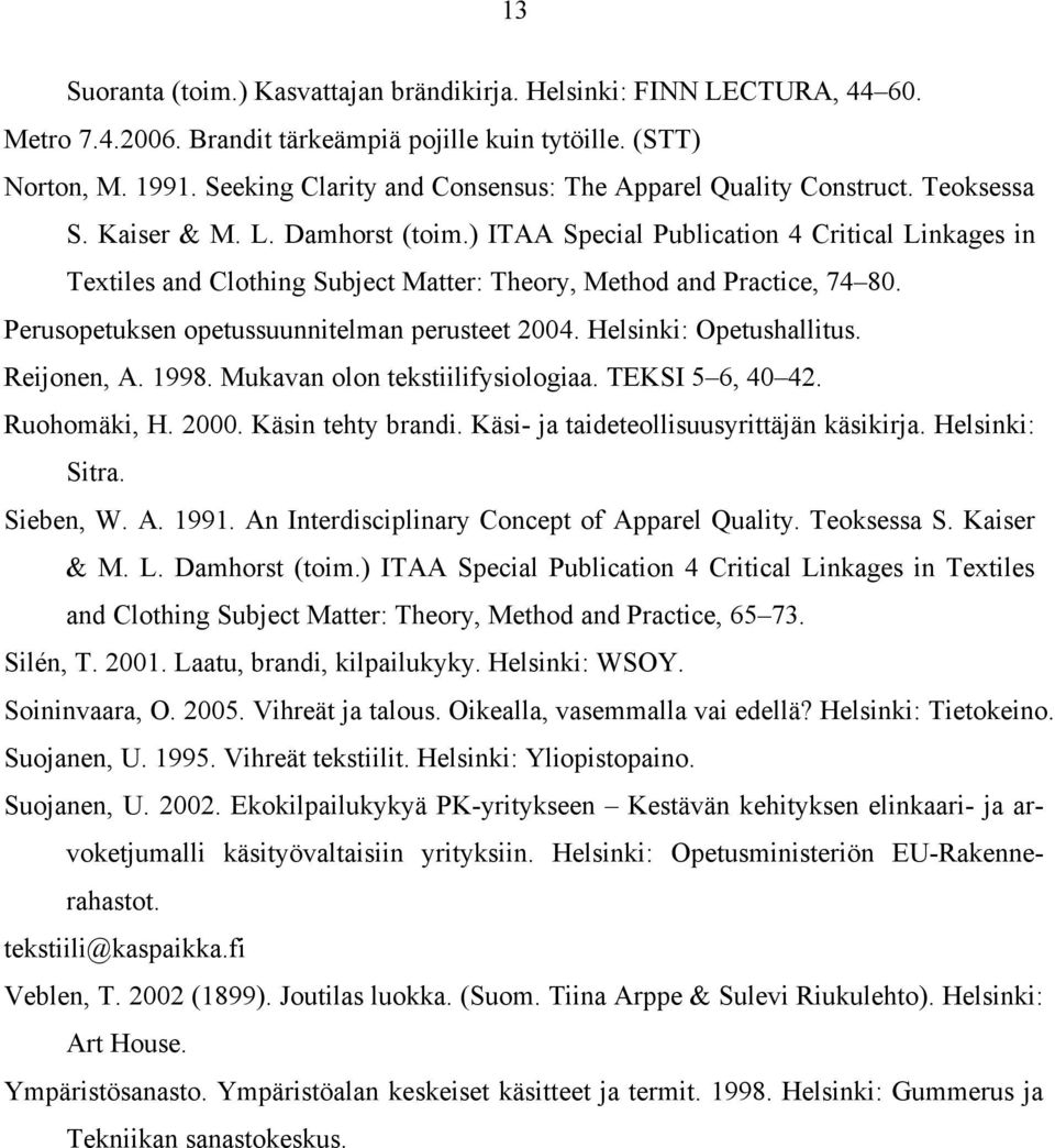 ) ITAA Special Publication 4 Critical Linkages in Textiles and Clothing Subject Matter: Theory, Method and Practice, 74 80. Perusopetuksen opetussuunnitelman perusteet 2004. Helsinki: Opetushallitus.