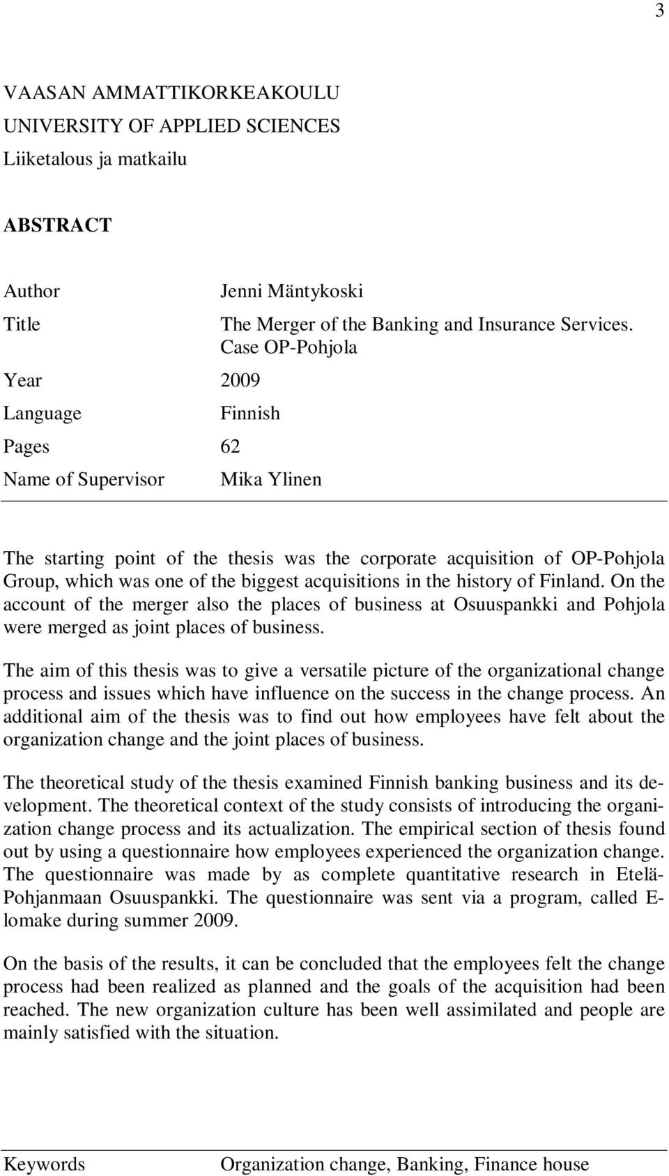 Case OP-Pohjola Finnish Mika Ylinen The starting point of the thesis was the corporate acquisition of OP-Pohjola Group, which was one of the biggest acquisitions in the history of Finland.