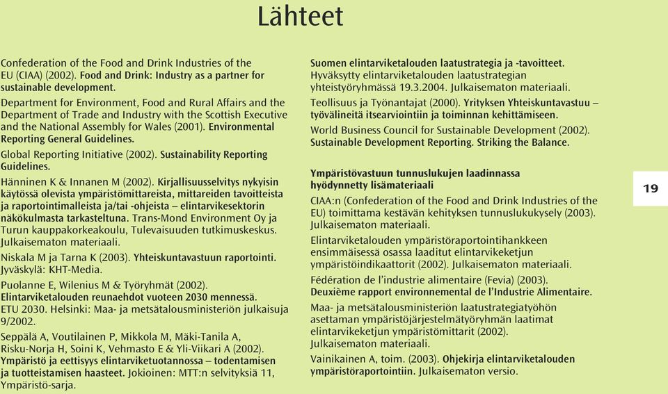 Environmental Reporting General Guidelines. Global Reporting Initiative (2002). Sustainability Reporting Guidelines. Hänninen K & Innanen M (2002).