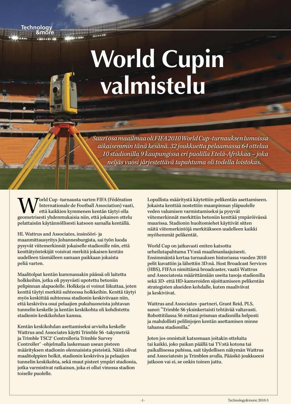 World Cup -turnausta varten FIFA (Fédération Internationale de Football Association) vaati, että kaikkien kymmenen kentän täytyi olla geometrisesti yhdenmukaisia niin, että jokainen ottelu