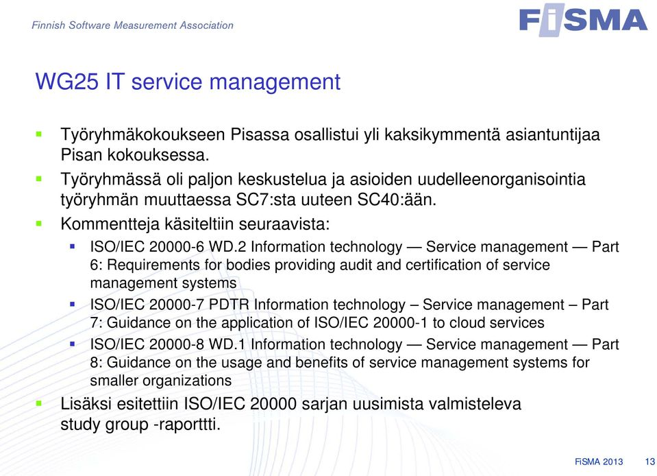 2 Information technology Service management Part 6: Requirements for bodies providing audit and certification of service management systems ISO/IEC 20000-7 PDTR Information technology Service