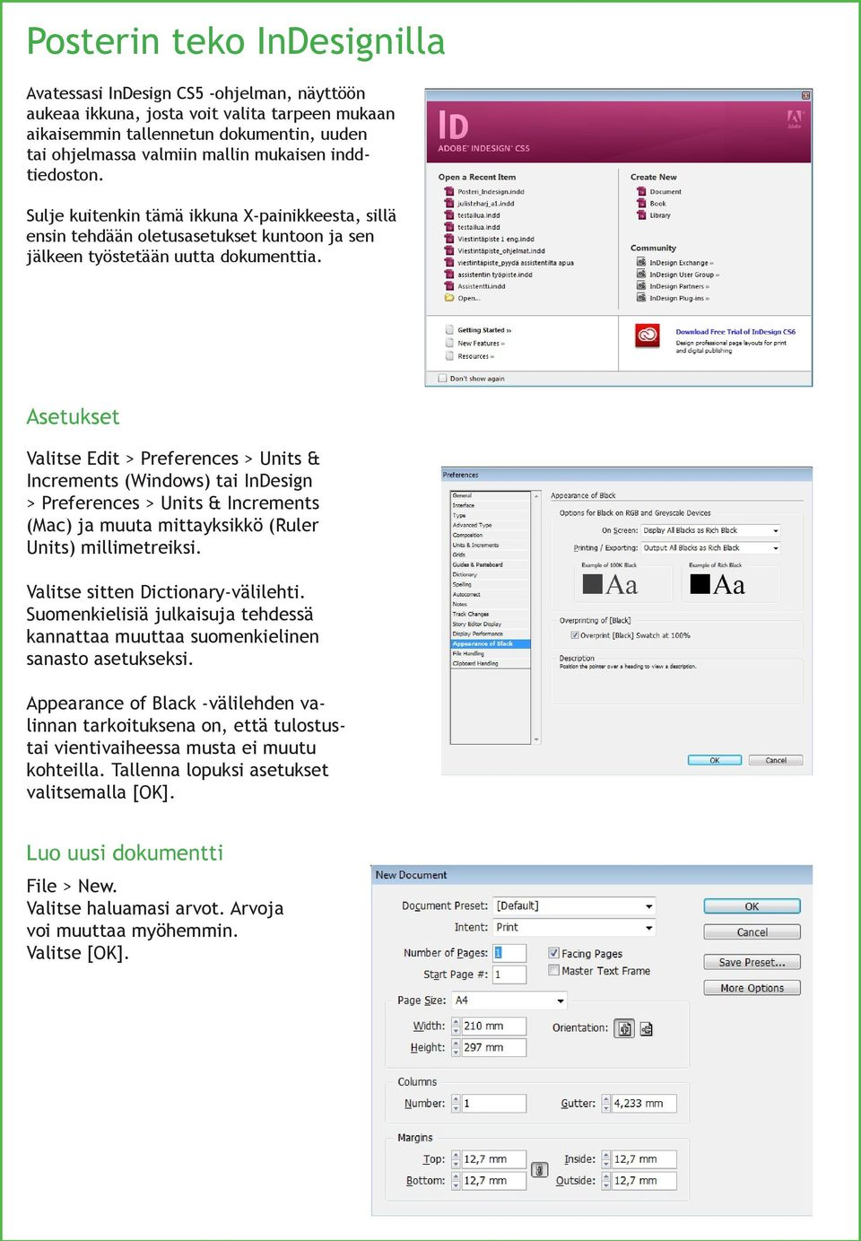 Asetukset Valitse Edit > Preferences > Units & Increments (Windows) tai InDesign > Preferences > Units & Increments (Mac) ja muuta mittayksikkö (Ruler Units) millimetreiksi.