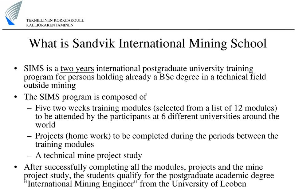 different universities around the world Projects (home work) to be completed during the periods between the training modules A technical mine project study After