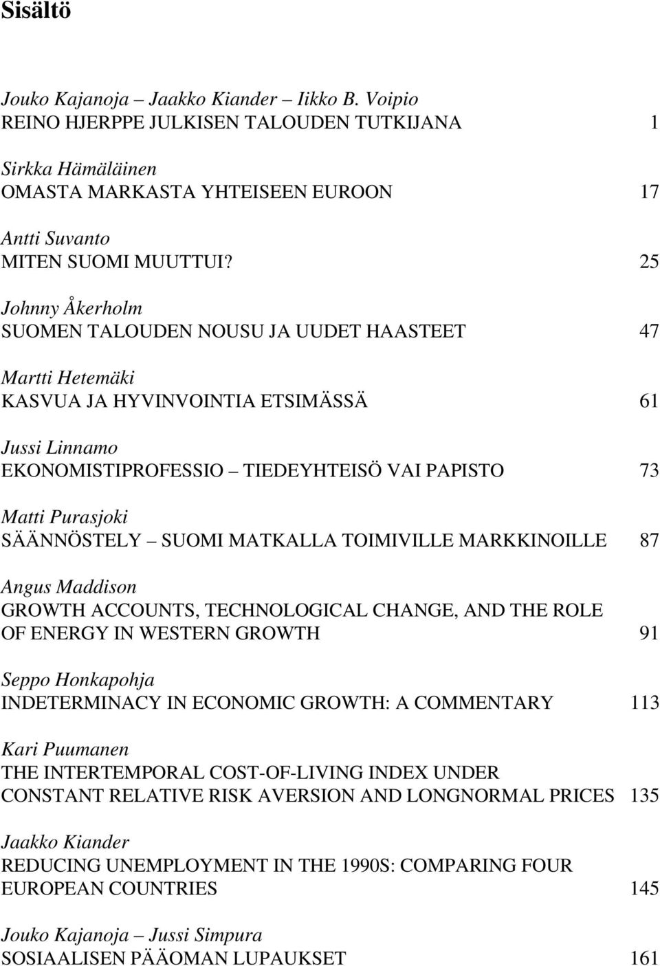 SÄÄNNÖSTELY SUOMI MATKALLA TOIMIVILLE MARKKINOILLE 87 Angus Maddison GROWTH ACCOUNTS, TECHNOLOGICAL CHANGE, AND THE ROLE OF ENERGY IN WESTERN GROWTH 91 Seppo Honkapohja INDETERMINACY IN ECONOMIC
