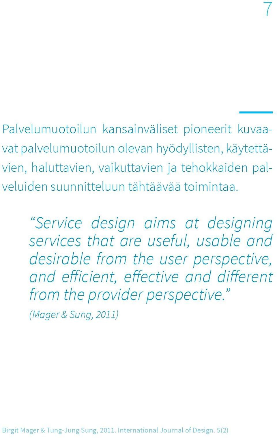 Service design aims at designing services that are useful, usable and desirable from the user perspective, and