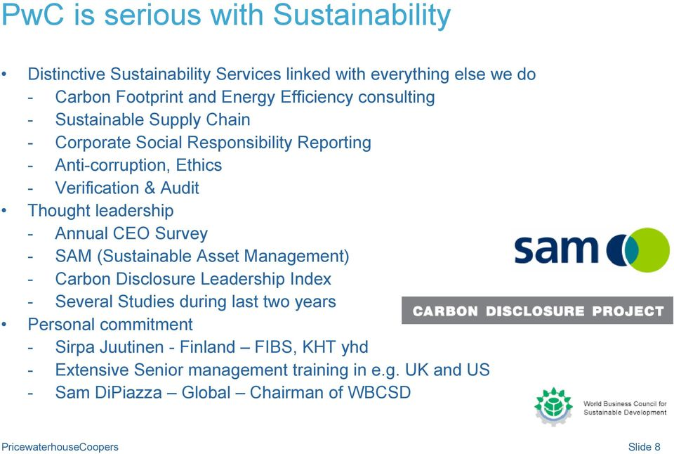 leadership - Annual CEO Survey - SAM (Sustainable Asset Management) - Carbon Disclosure Leadership Index - Several Studies during last two years