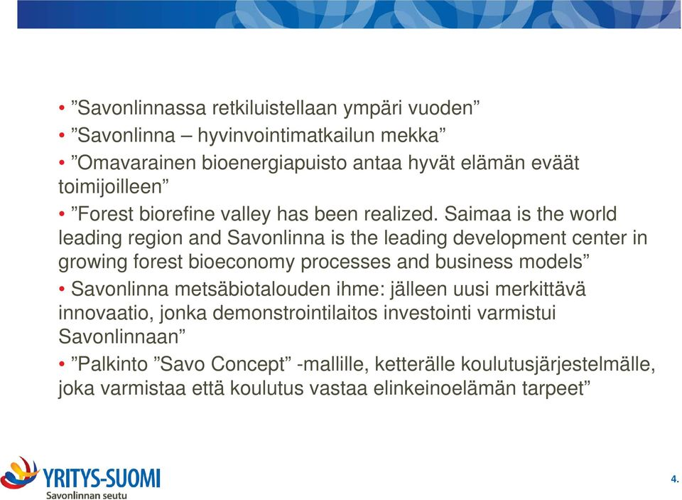 Saimaa is the world leading region and Savonlinna is the leading development center in growing forest bioeconomy processes and business models