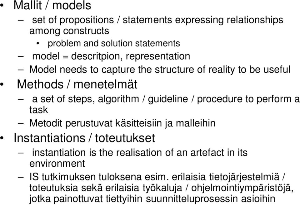 a task Metodit perustuvat käsitteisiin ja malleihin Instantiations / toteutukset instantiation is the realisation of an artefact in its environment IS