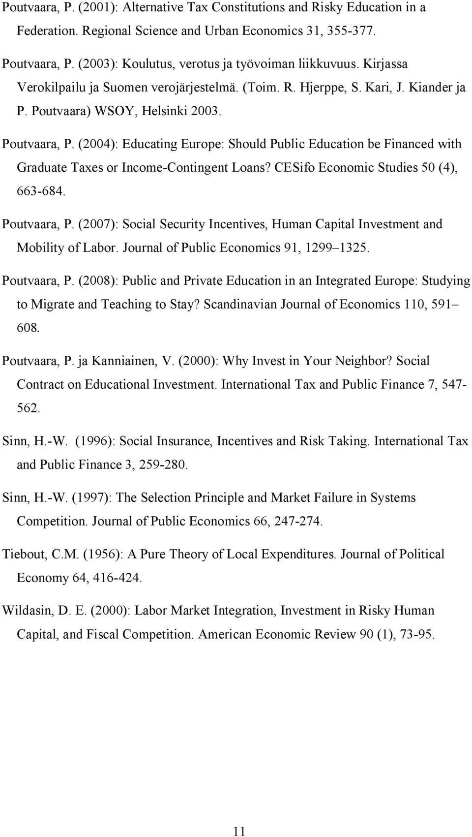 (2004): Educating Europe: Should Public Education be Financed with Graduate Taxes or Income-Contingent Loans? CESifo Economic Studies 50 (4), 663-684. Poutvaara, P.