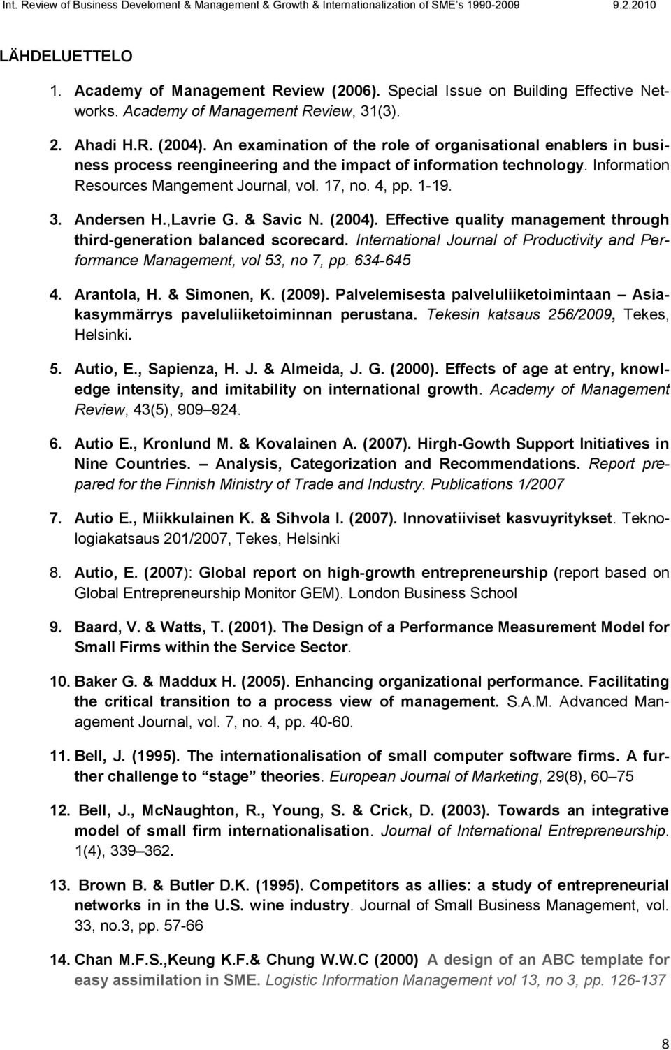 Andersen H.,Lavrie G. & Savic N. (2004). Effective quality management through third-generation balanced scorecard. International Journal of Productivity and Performance Management, vol 53, no 7, pp.
