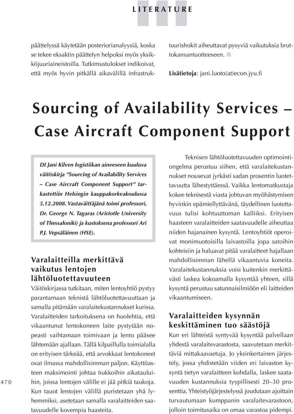 fi Sourcing of Availability Services Case Aircraft Component Support 4 7 0 DI Jani Kilven logistiikan aineeseen kuuluva väitöskirja Sourcing of Availability Services Case Aircraft Component Support
