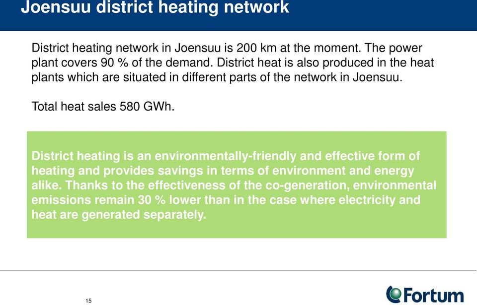 District heating is an environmentally-friendly and effective form of heating and provides savings in terms of environment and energy alike.