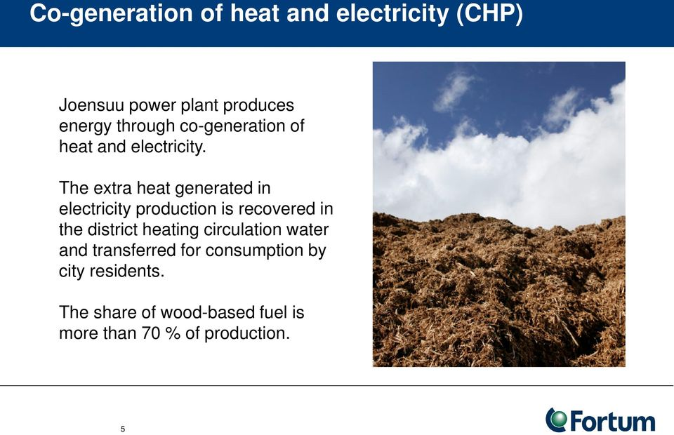 The extra heat generated in electricity production is recovered in the district