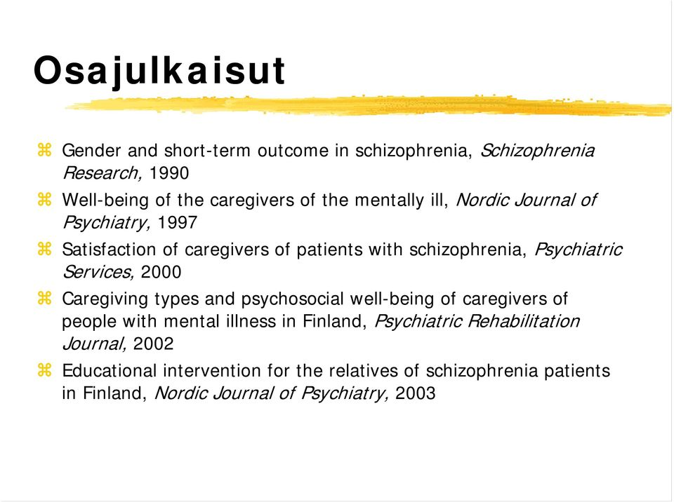 2000 Caregiving types and psychosocial well-being of caregivers of people with mental illness in Finland, Psychiatric