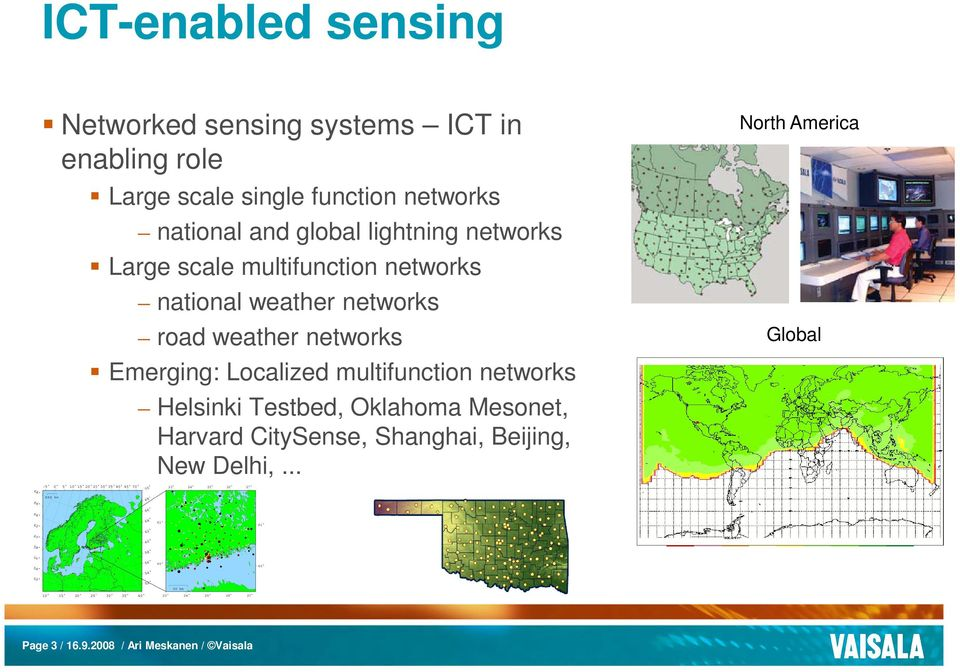 weather networks Emerging: Localized multifunction networks Helsinki Testbed, Oklahoma Mesonet, Harvard