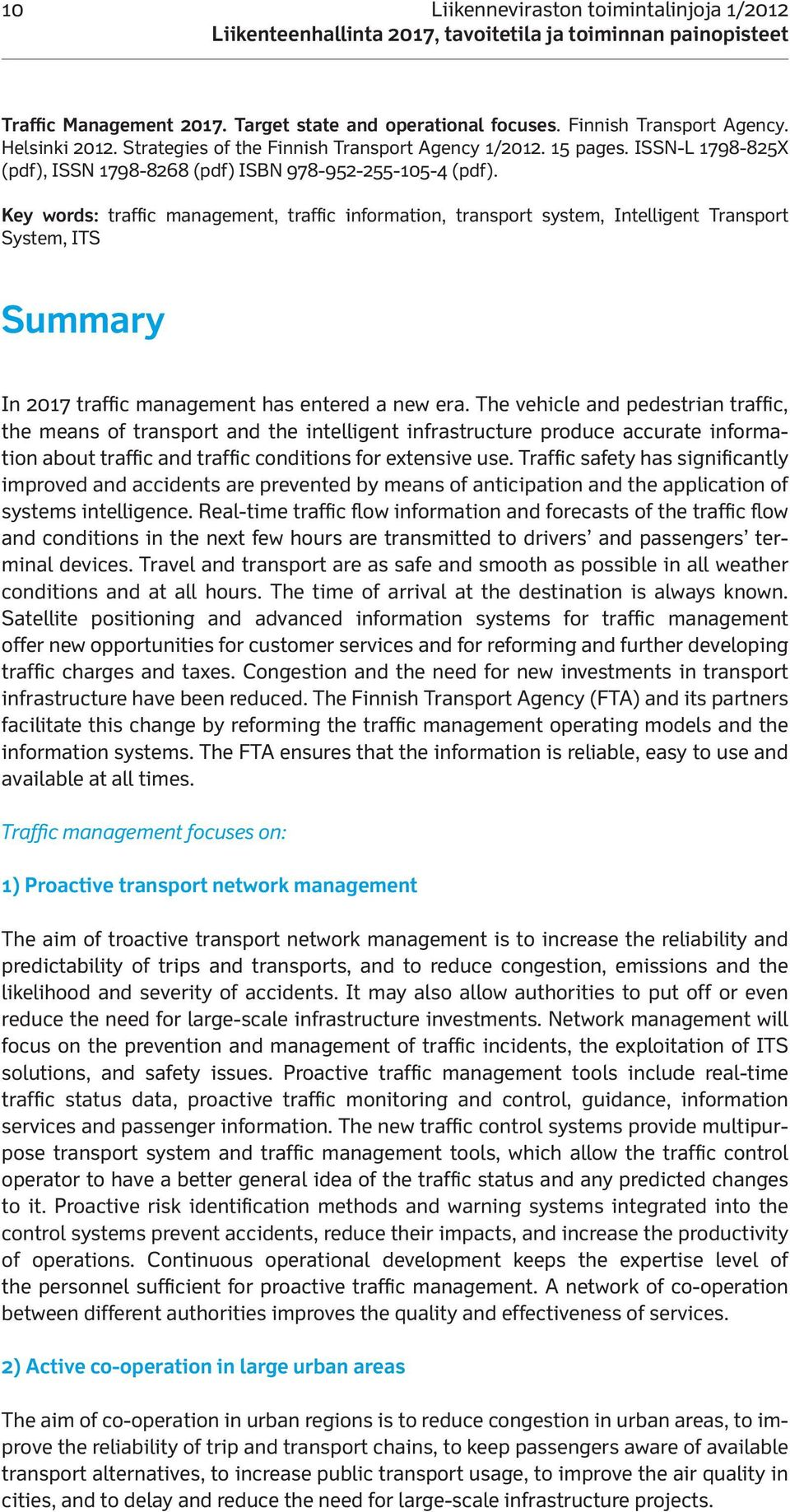 Key words: traffic management, traffic information, transport system, Intelligent Transport System, ITS Summary In 2017 traffic management has entered a new era.