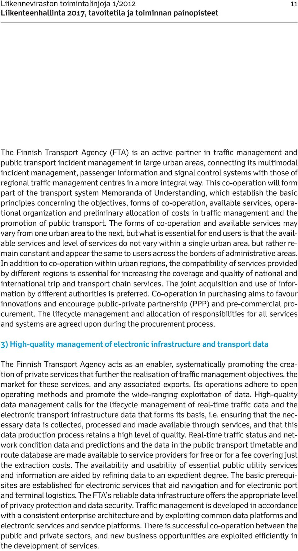 This co-operation will form part of the transport system Memoranda of Understanding, which establish the basic principles concerning the objectives, forms of co-operation, available services,