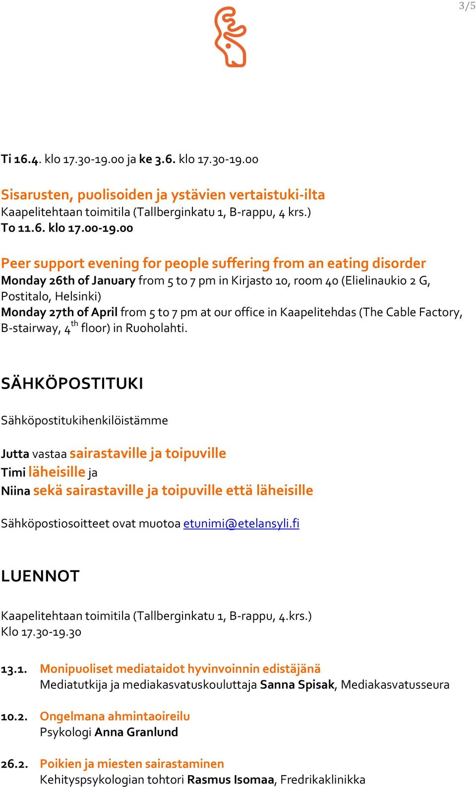 to 7 pm at our office in Kaapelitehdas (The Cable Factory, B- stairway, 4 th floor) in Ruoholahti.