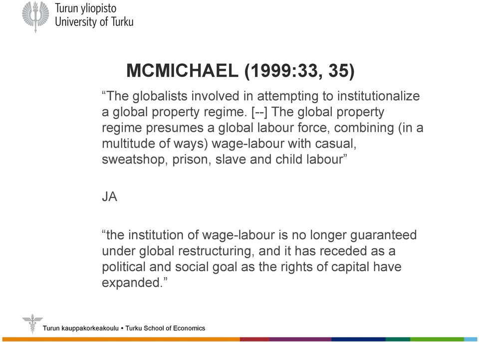 with casual, sweatshop, prison, slave and child labour JA the institution of wage-labour is no longer guaranteed