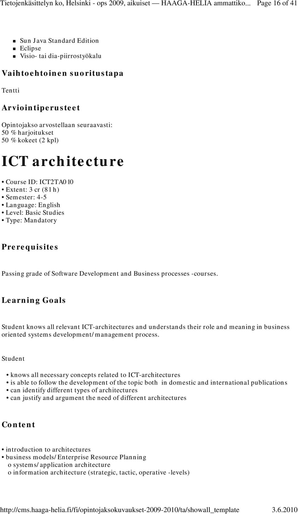 processes -courses. Learning Goals Student knows all relevant ICT-architectures and understands their role and meaning in business oriented systems development/management process.