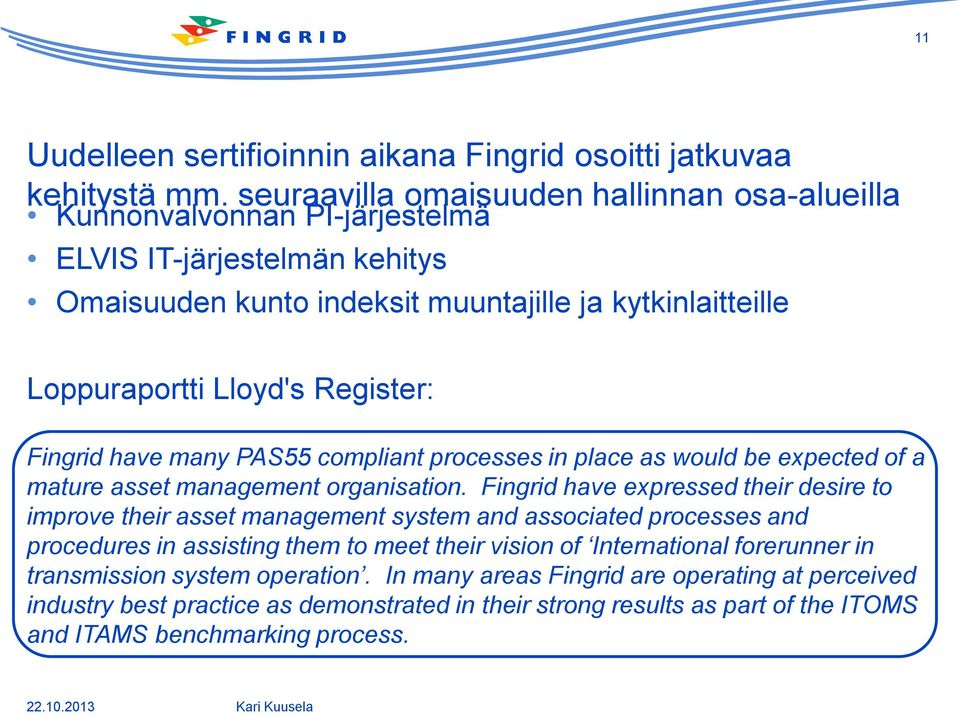 Register: Fingrid have many PAS55 compliant processes in place as would be expected of a mature asset management organisation.