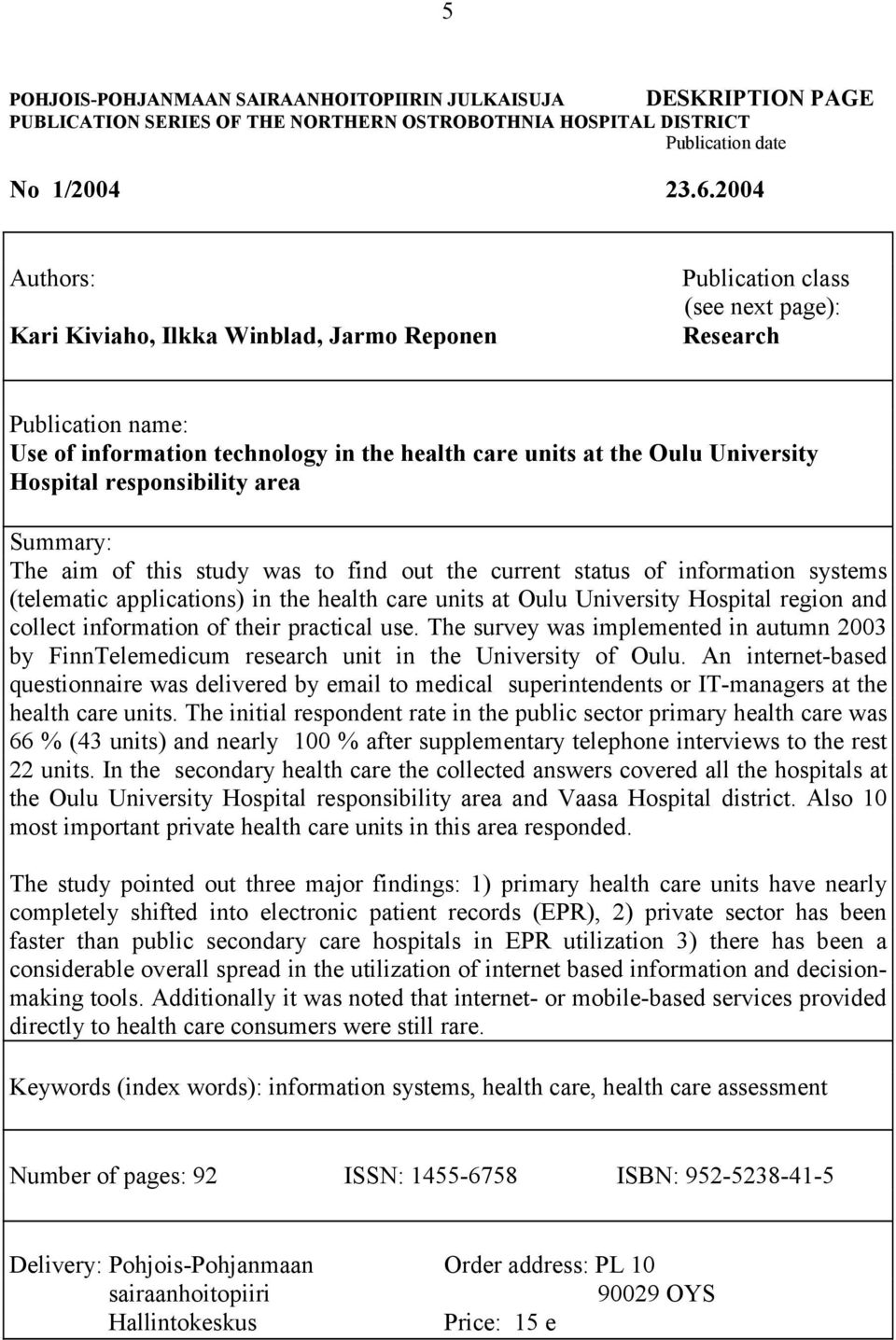 Hospital responsibility area Summary: The aim of this study was to find out the current status of information systems (telematic applications) in the health care units at Oulu University Hospital