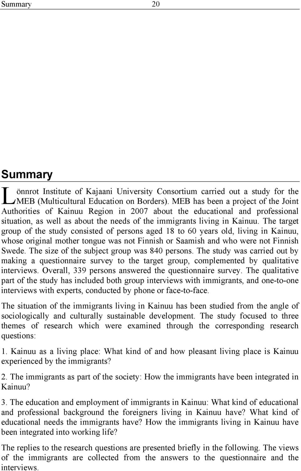 The target group of the study consisted of persons aged 18 to 60 years old, living in Kainuu, whose original mother tongue was not Finnish or Saamish and who were not Finnish Swede.