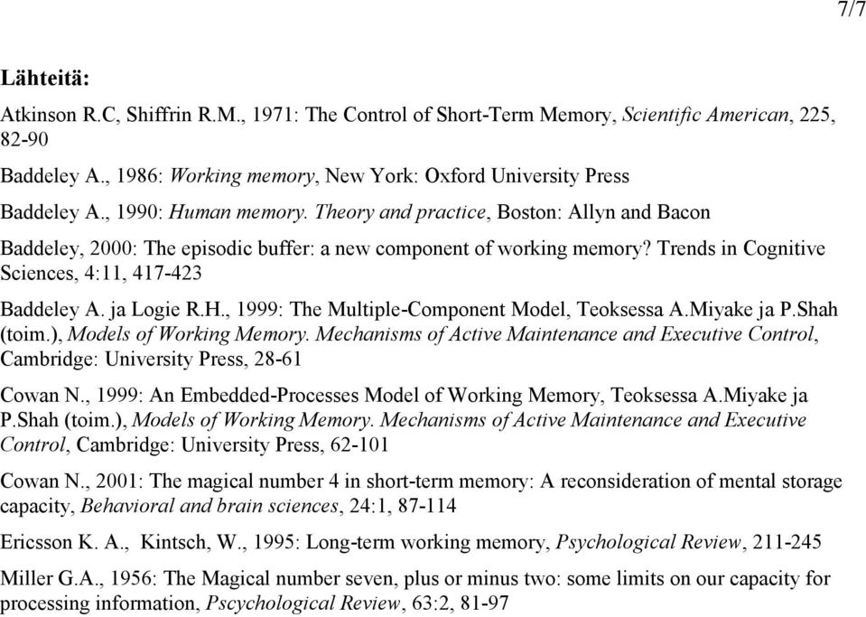 ja Logie R.H., 1999: The Multiple-Component Model, Teoksessa A.Miyake ja P.Shah (toim.), Models of Working Memory.