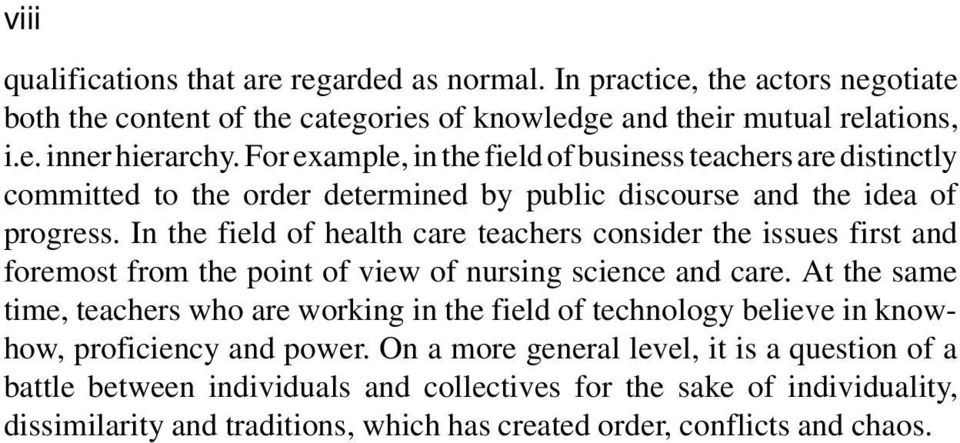 In the field of health care teachers consider the issues first and foremost from the point of view of nursing science and care.
