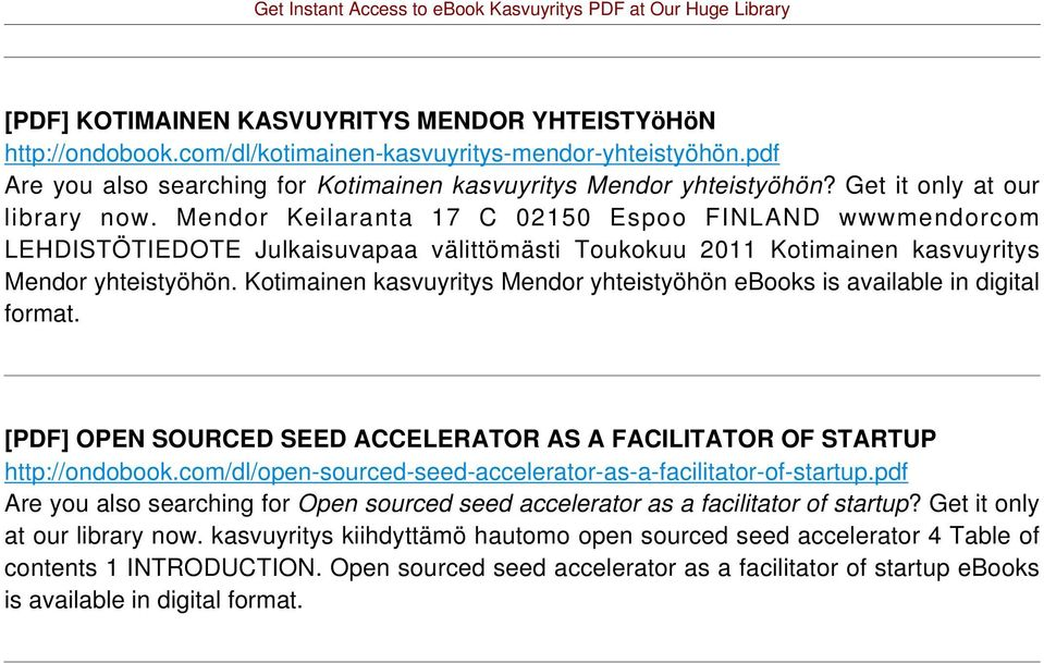 Kotimainen kasvuyritys Mendor yhteistyöhön ebooks is available in digital [PDF] OPEN SOURCED SEED ACCELERATOR AS A FACILITATOR OF STARTUP http://ondobook.