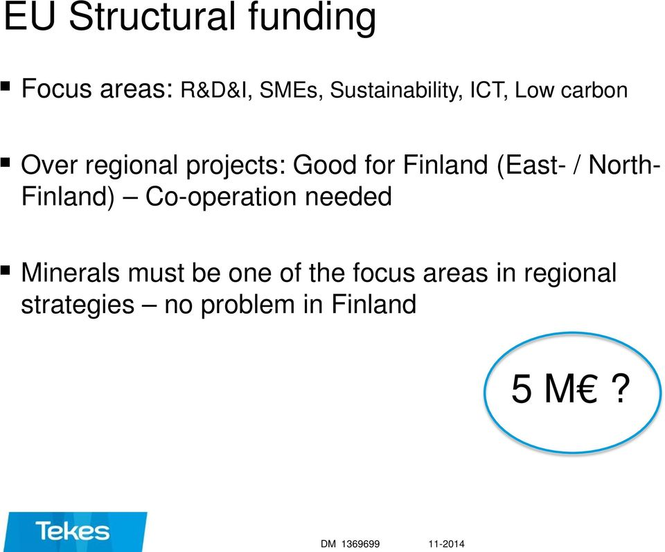North- Finland) Co-operation needed Minerals must be one of the