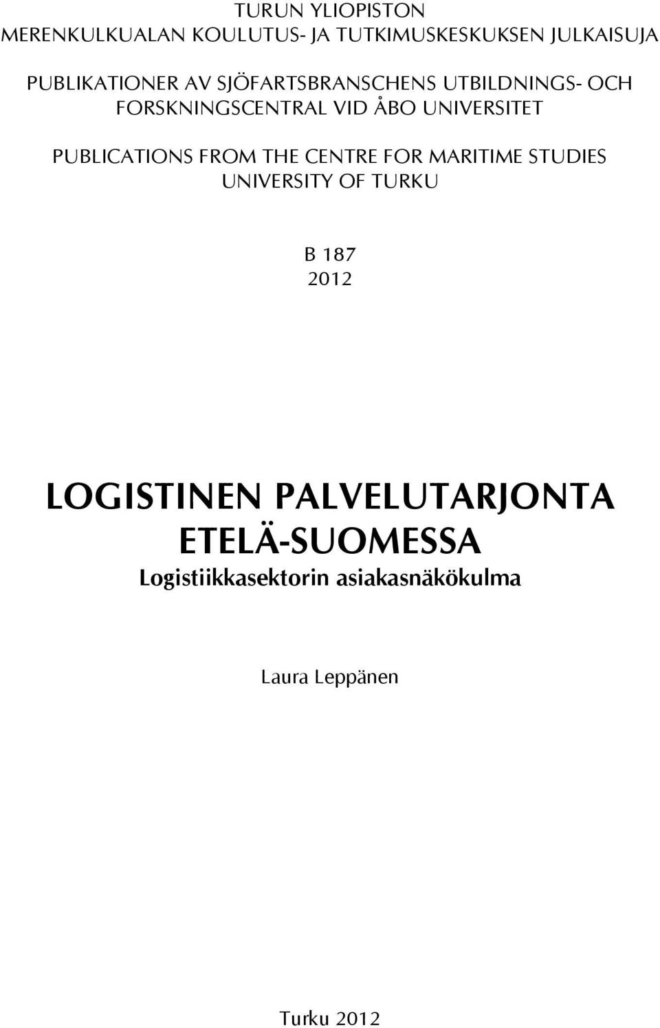 PUBLICATIONS FROM THE CENTRE FOR MARITIME STUDIES UNIVERSITY OF TURKU B 187 2012