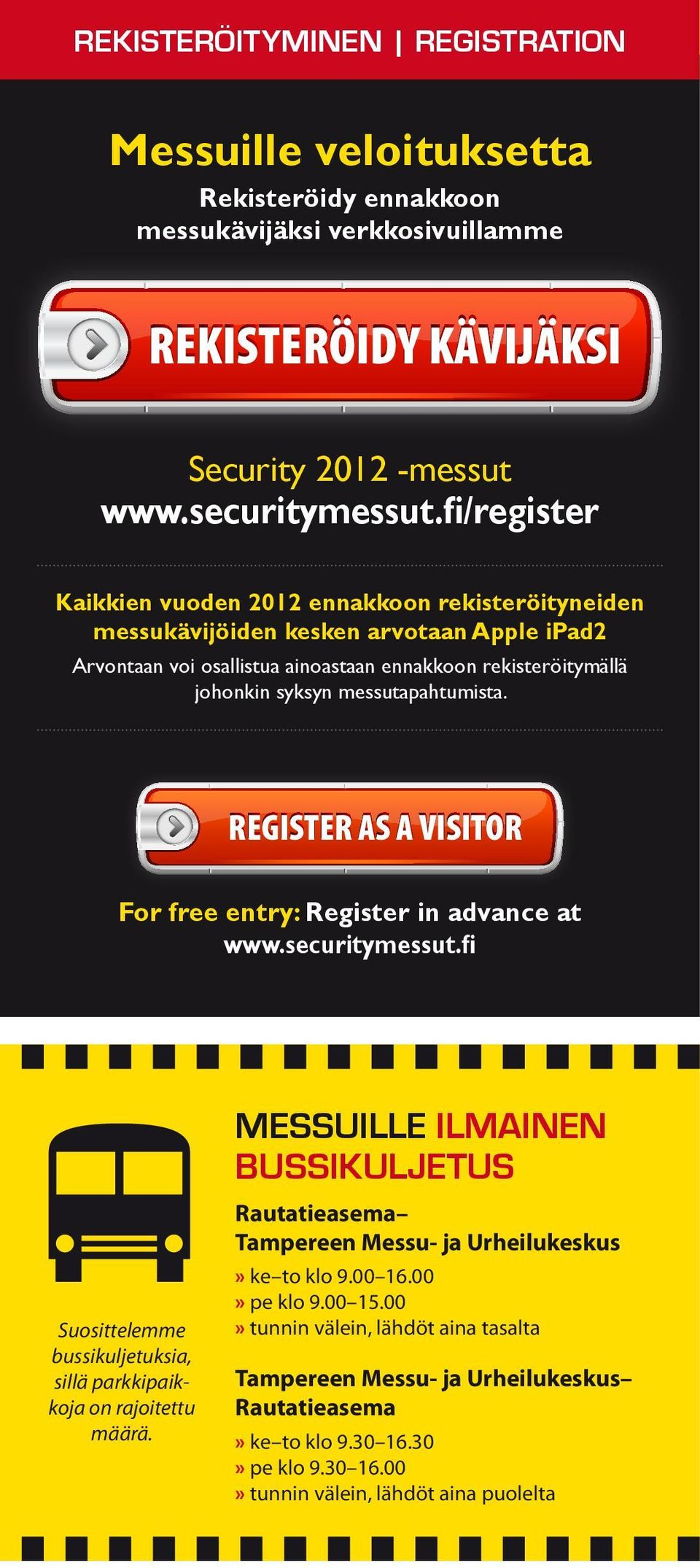 messutapahtumista. REGISTER AS A VISITOR For free entry: Register in advance at www.securitymessut.fi Suosittelemme bussikuljetuksia, sillä parkkipaikkoja on rajoitettu määrä.