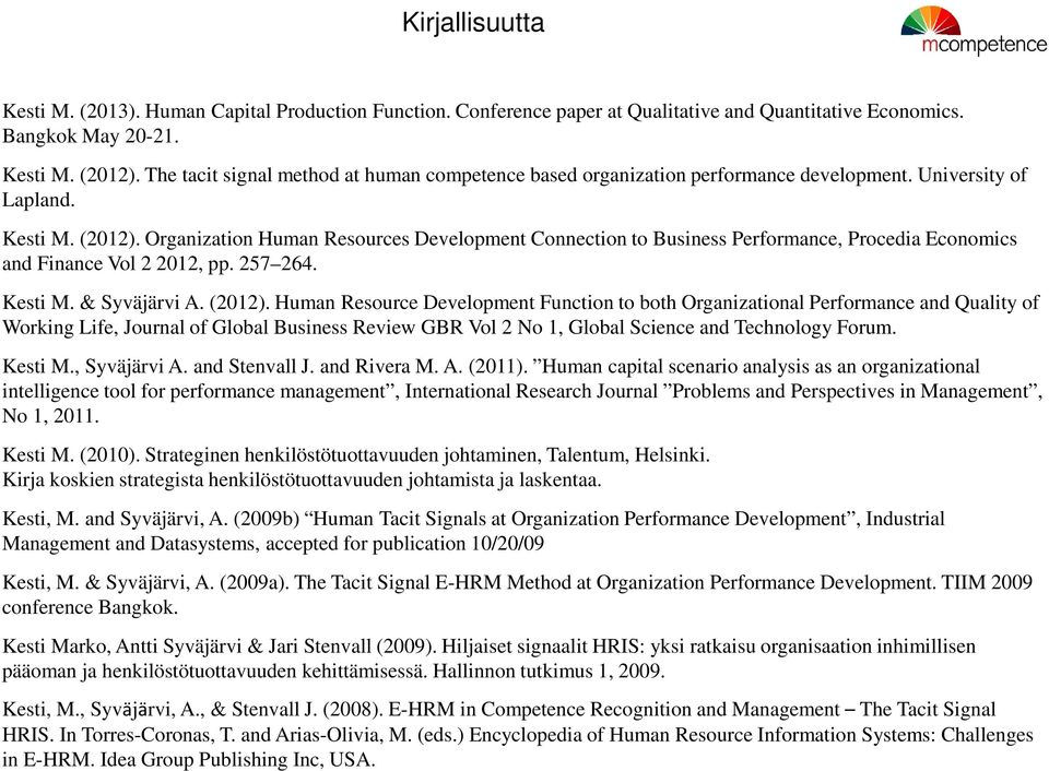Organization Human Resources Development Connection to Business Performance, Procedia Economics and Finance Vol 2 2012, pp. 257 264. Kesti M. & Syväjärvi A. (2012).