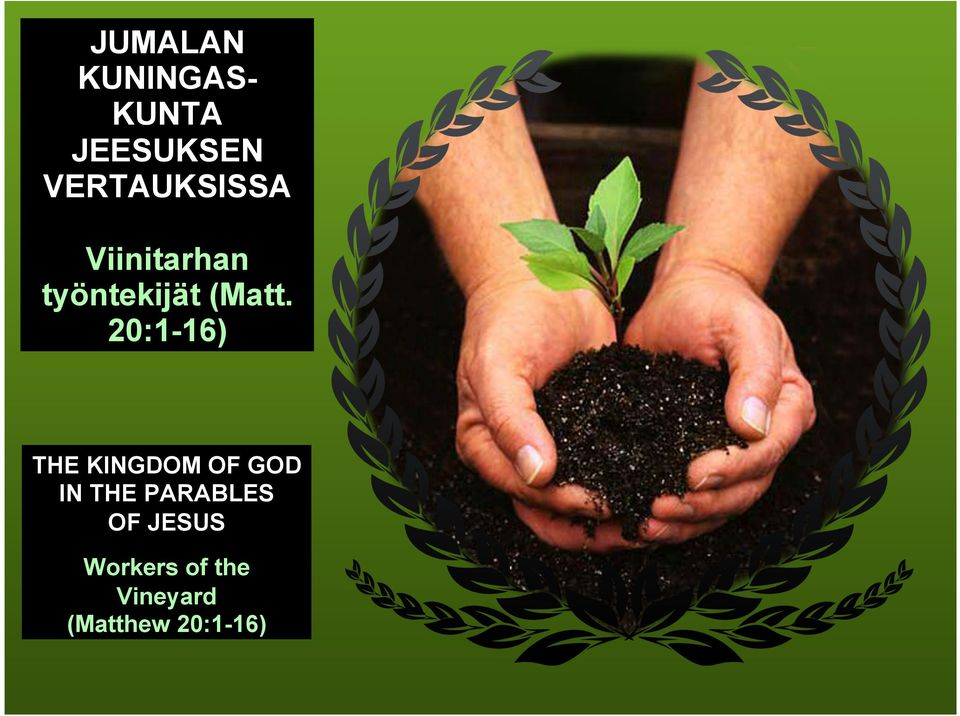 20:1-16) THE KINGDOM OF GOD IN THE