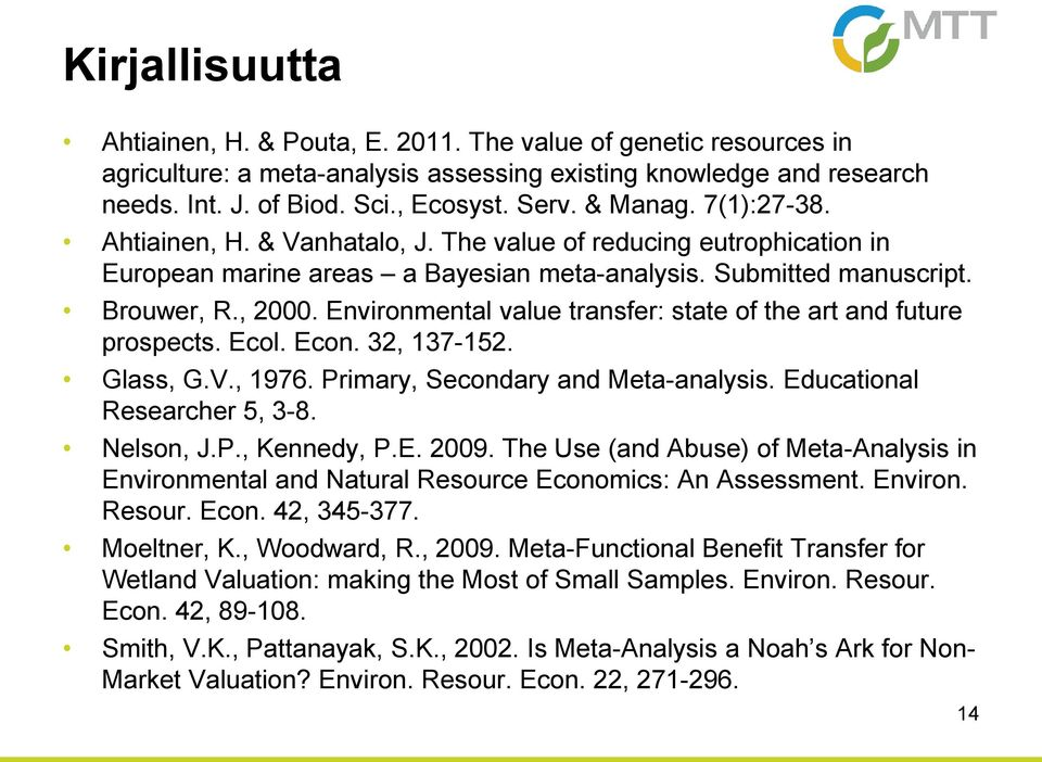Environmental value transfer: state of the art and future prospects. Ecol. Econ. 32, 137-152. Glass, G.V., 1976. Primary, Secondary and Meta-analysis. Educational Researcher 5, 3-8. Nelson, J.P., Kennedy, P.