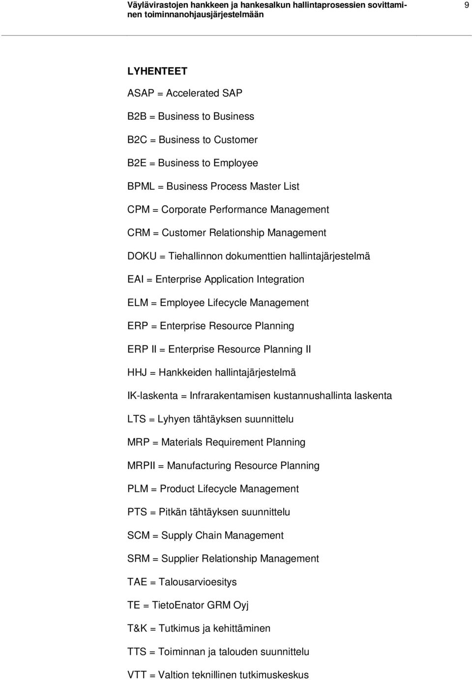 Enterprise Application Integration ELM = Employee Lifecycle Management ERP = Enterprise Resource Planning ERP II = Enterprise Resource Planning II HHJ = Hankkeiden hallintajärjestelmä IK-laskenta =